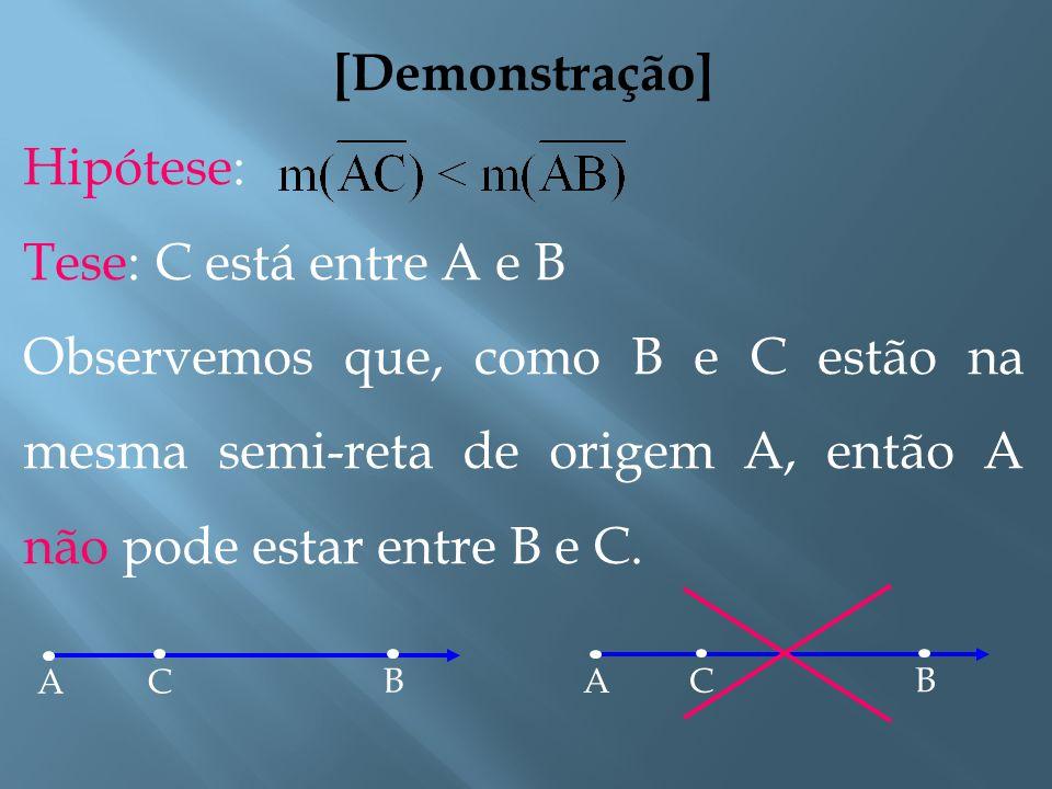 [Demonstração] Hipótese: Tese: C está entre A e B